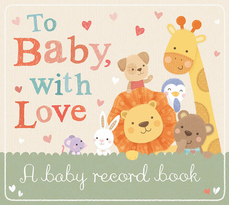 To Baby, With Love by Tiger Tales; illustrated by Sarah Ward
