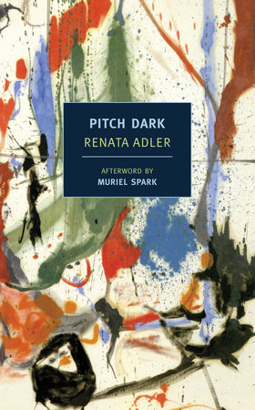 Pitch Dark by Renata Adler; Afterword by Muriel Spark