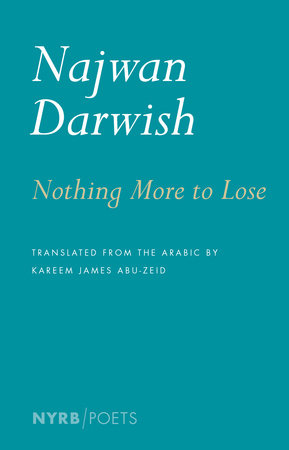 Nothing More to Lose by Najwan Darwish