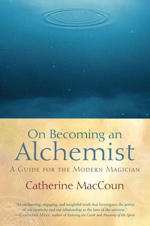On Becoming an Alchemist by Catherine MacCoun