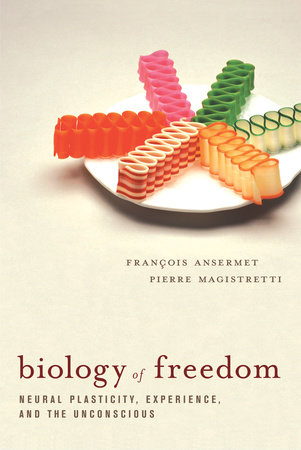 Biology of Freedom by Francois Ansermet and Pierre Magistretti