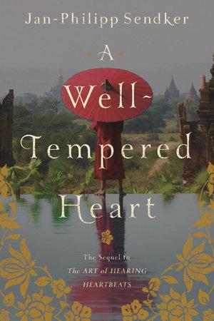 A Well-tempered Heart by Jan-Philipp Sendker