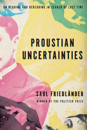Proustian Uncertainties by Saul Friedländer