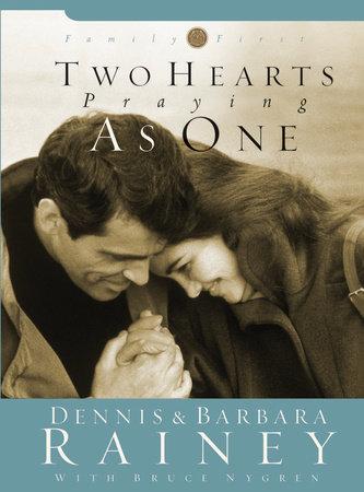 Two Hearts Praying as One by Dennis Rainey