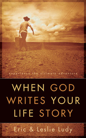 When God Writes Your Life Story by Eric Ludy and Leslie Ludy