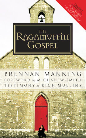 The Ragamuffin Gospel by Brennan Manning