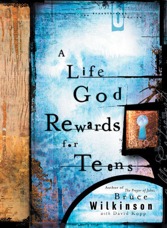 A Life God Rewards for Teens by Bruce Wilkinson