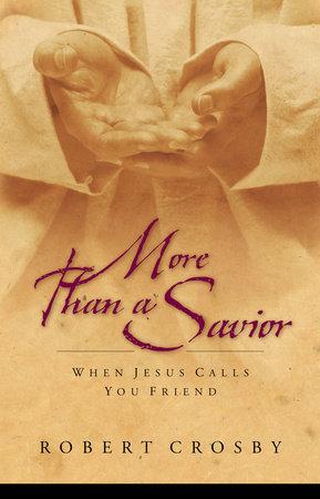 More than a Savior by Robert C. Crosby