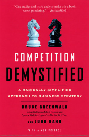Competition Demystified by Bruce C. Greenwald and Judd Kahn