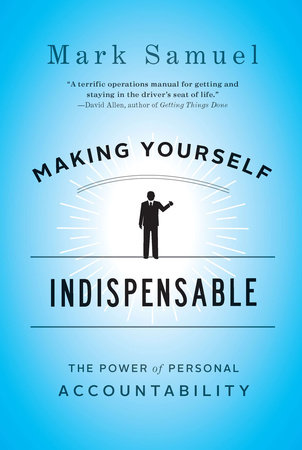 Making Yourself Indispensable by Mark Samuel