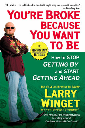 You're Broke Because You Want to Be by Larry Winget