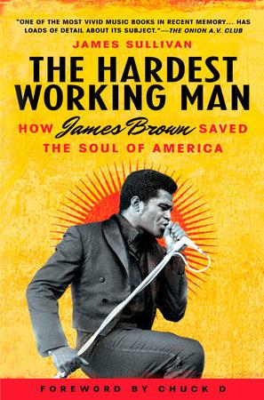 The Hardest Working Man by James Sullivan
