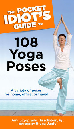 The Pocket Idiot's Guide to 108 Yoga Poses by Ami Jayaprada Hirschstein RYT and Hrana Janto
