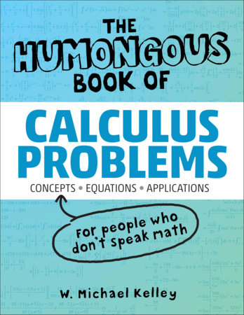 The Humongous Book of Calculus Problems by W. Michael Kelley