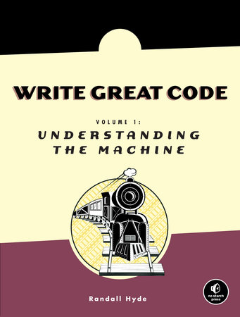 Write Great Code, Volume 1 by Randall Hyde