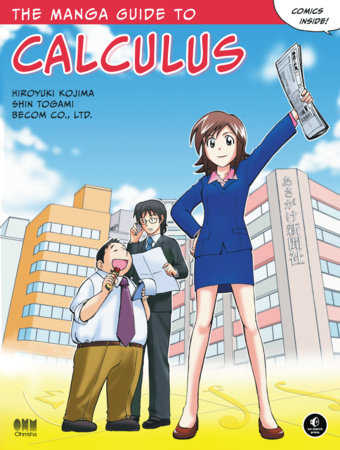 The Manga Guide to Calculus by Hiroyuki Kojima, Shin Togami and Becom Co., Ltd.