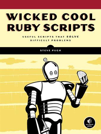 Wicked Cool Ruby Scripts by Steve Pugh