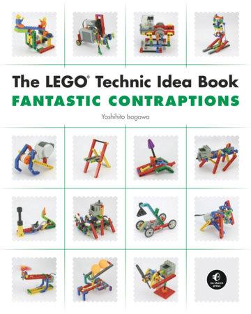 The LEGO Technic Idea Book: Fantastic Contraptions by Yoshihito Isogawa