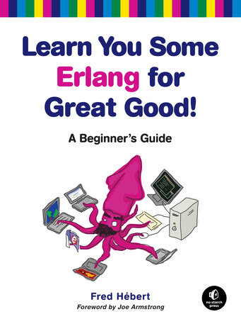 Learn You Some Erlang for Great Good! by Fred Hebert
