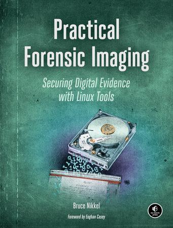 Practical Forensic Imaging by Bruce Nikkel