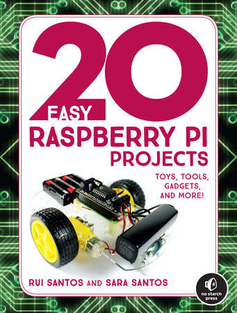 20 Easy Raspberry Pi Projects by Rui Santos and Sara Santos