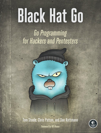Black Hat Go by Tom Steele, Chris Patten and Dan Kottmann