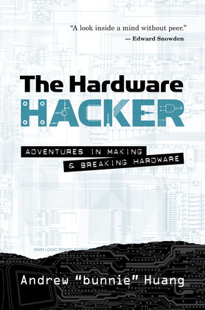 The Hardware Hacker by Andrew Bunnie Huang