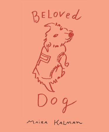 Beloved Dog by Maira Kalman