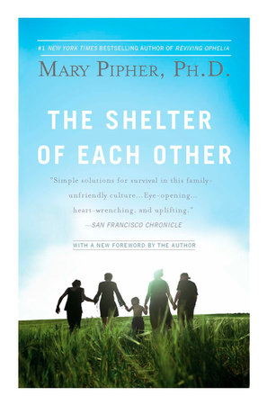 The Shelter of Each Other by Mary Pipher, PhD