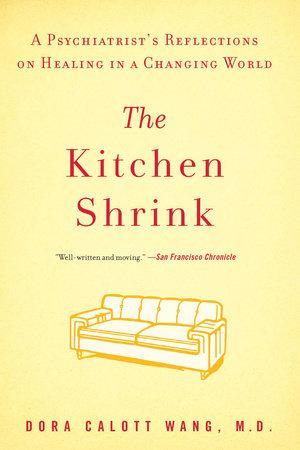 The Kitchen Shrink by Dora Calott Wang M.D.