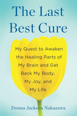 The Last Best Cure by Donna Jackson Nakazawa