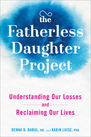 The Fatherless Daughter Project by Denna Babul RN and Karin Luise