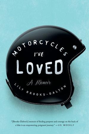 Motorcycles I've Loved by Lily Brooks-Dalton