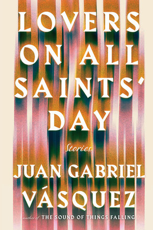 Lovers on All Saints' Day by Juan Gabriel Vasquez