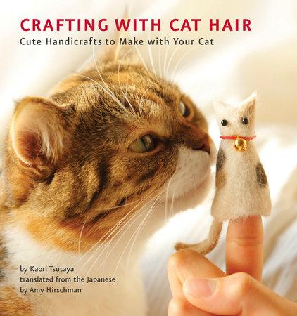 Crafting with Cat Hair by Kaori Tsutaya