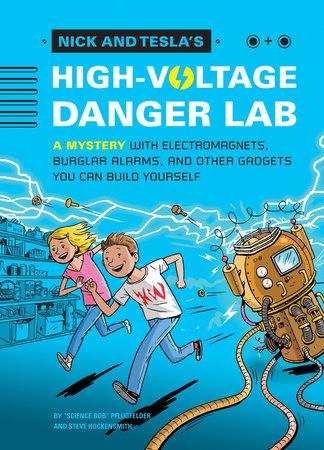 Nick and Tesla's High-Voltage Danger Lab by Bob Pflugfelder and Steve Hockensmith