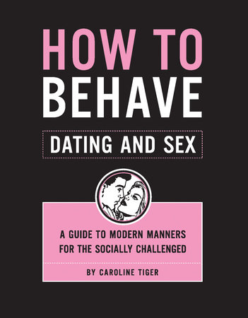 How to Behave: Dating and Sex by Caroline Tiger