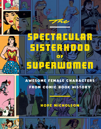 The Spectacular Sisterhood of Superwomen by Hope Nicholson