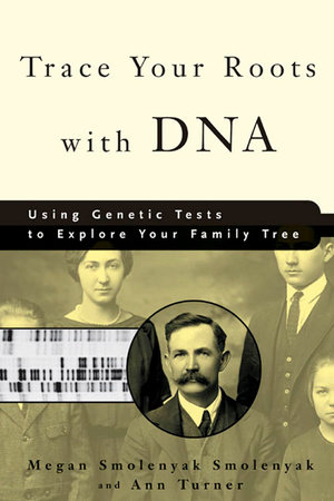 Trace Your Roots with DNA by Megan Smolenyak Smolenyak and Ann Turner