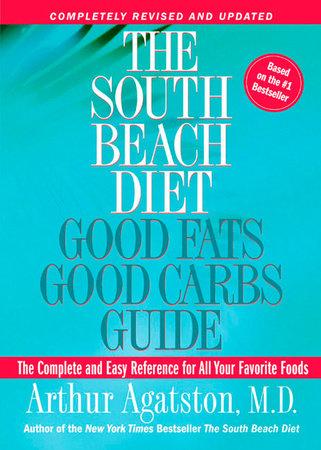 The South Beach Diet Good Fats, Good Carbs Guide by Arthur Agatston