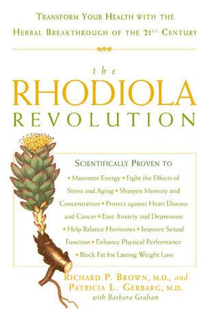 The Rhodiola Revolution by Richard P. Brown, Patricia L. Gerbarg and Barbara Graham