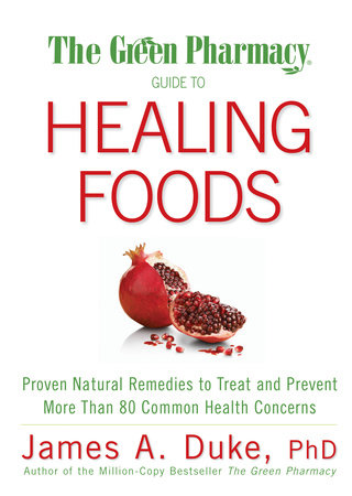 The Green Pharmacy Guide to Healing Foods by James A. Duke