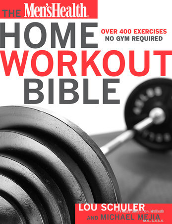 The Men's Health Home Workout Bible by Lou Schuler, Michael Mejia and Editors of Men's Health Magazi