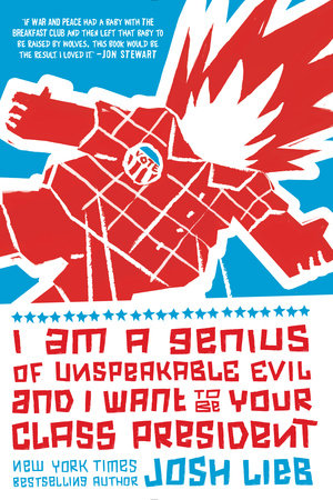 I Am a Genius of Unspeakable Evil and I Want to Be Your Class President by Josh Lieb