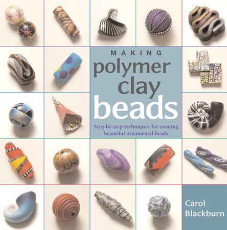Making Polymer Clay Beads by Carol Blackburn