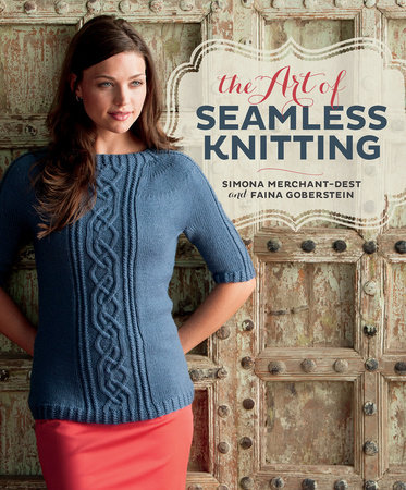 The Art of Seamless Knitting by Simona Merchant-Dest and Faina Goberstein