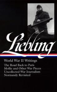 A. J. Liebling: World War II Writings (LOA #181)