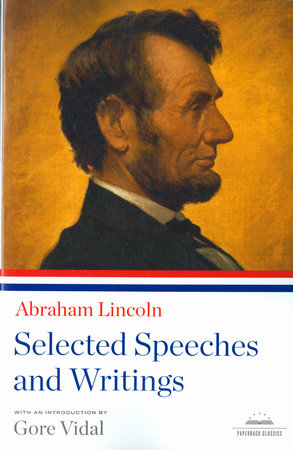 Abraham Lincoln: Selected Speeches and Writings by Abraham Lincoln