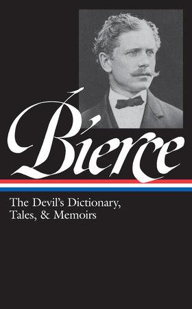 Ambrose Bierce: The Devil's Dictionary, Tales, & Memoirs (LOA #219) by Ambrose Bierce
