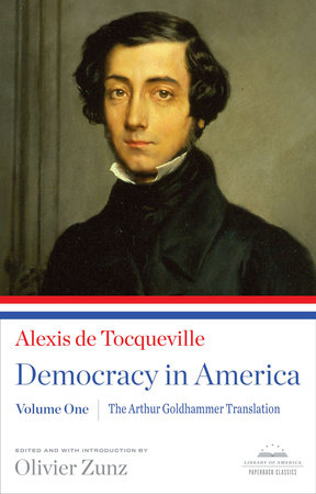 Democracy in America: The Arthur Goldhammer Translation, Volume One by Alexis de Tocqueville